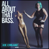 ALL ABOUT THAT BASS (ICE-CREAMZ REMIX) **Free Download**