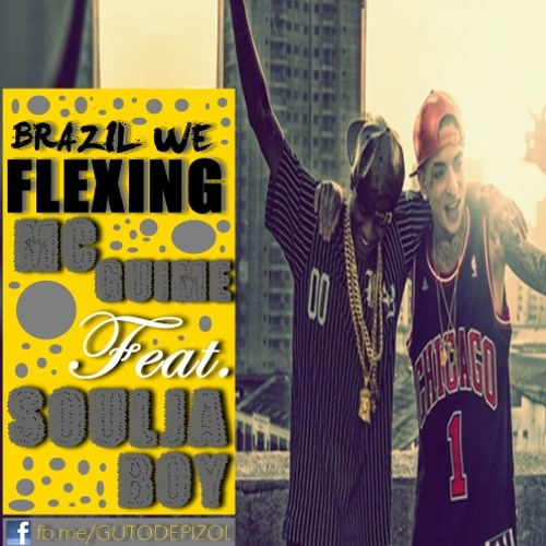 MC Guime Feat Soulja Boy - Brazil We Flexing - Música nova 2015
