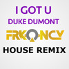 I Got U- DUKE DUMONT - FRKQNCY DEEP HOUSE MIX