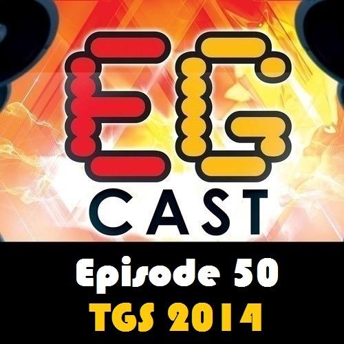 EGCast: Episode 50 - TGS 2014