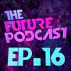 The Future Podcast - Episode 016