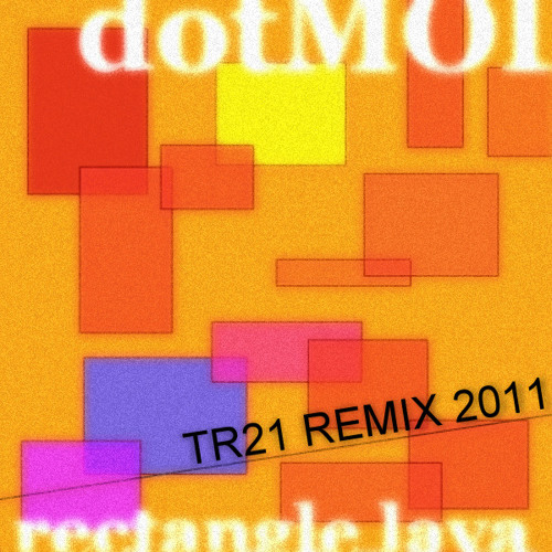 dotMOD - Rectangle Lava [TR21 remix 2011]