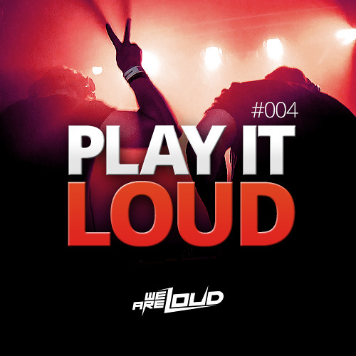 Play It Loud - Podcast #004