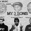 MY 3 SONS FT CHRIS RIVERS, E3 aka BABY EAZY E, & YDB (Radio Edit)
