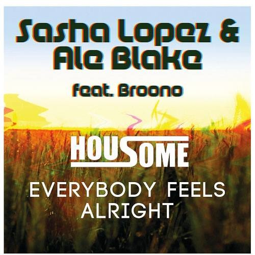 Sasha Lopez & Ale Blake feat. Broono - Everybody Feels Alright (Housome 2014 Edition) [Original Mix]