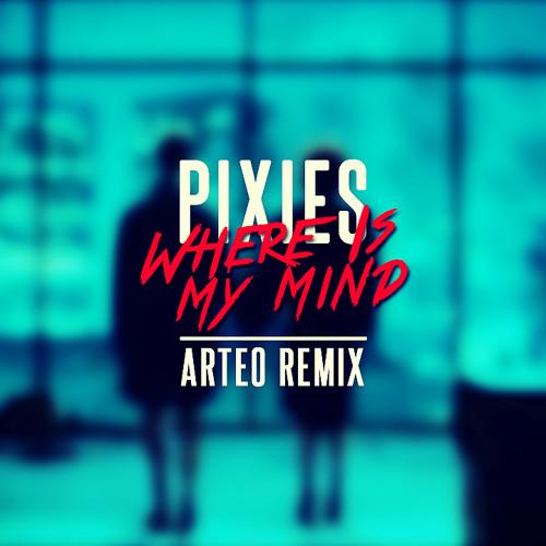 Pixies - Where Is My Mind (Arteo Remix) [FREE DL]