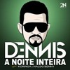 Dennis DJ Feat. MC Koringa E Naldo Benny - A Noite Inteira