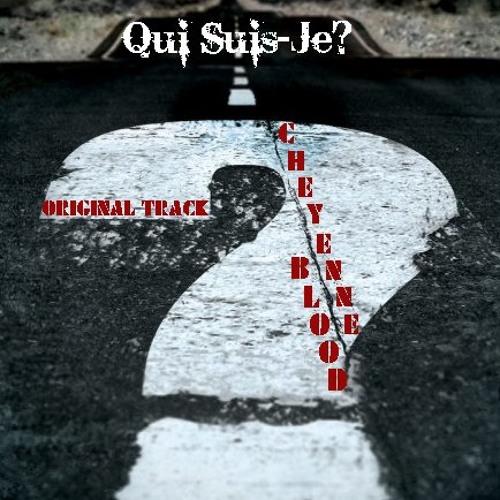Qui Suis -Je? -original track - CheYenne BlooD