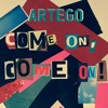 Artego - Come On, Come On! (Radio Mix) [FREE DOWNLOAD]