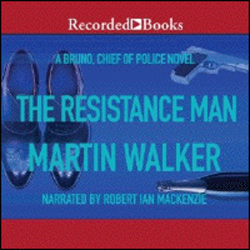 THE RESISTANCE MAN By Martin Walker, Read By Robert Ian Mackenzie