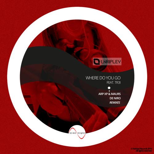 LNRipley - Where do you go ft. TR3I(Arp XP & Maurs + De Niro Remix)