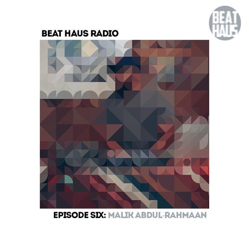 BEAT HAUS RADIO 6 ft Malik Abdul-Rahmaan