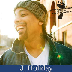EMBRACE THA JOURNEY  #23 J. HOLIDAY TALKS ABOUT HIS JOURNEY IN THE MUSIC BUSINESS AND HIS NEW ALBUM