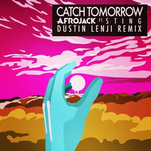 Afrojack feat. Sting - Catch Tomorrow (Dustin Lenji Remix)[Free Download]