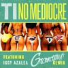 T.I. - No Mediocre ft. Iggy Azalea (Grandtheft Remix)