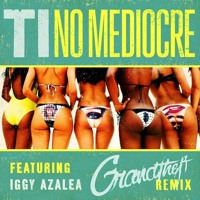 T.I. No Mediocre Ft. Iggy Azalea (Grandtheft Remix) Artwork