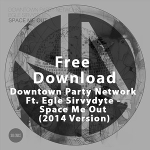 Space Me Out (2014 Version) by Downtown Party Network Ft. Egle Sirvydyte