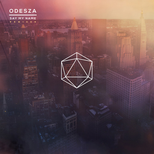 ODESZA - Say My Name (RAC Mix)