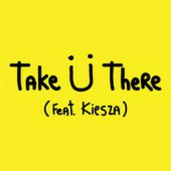 Jack Ü - Take Ü There (feat. Kiesza)