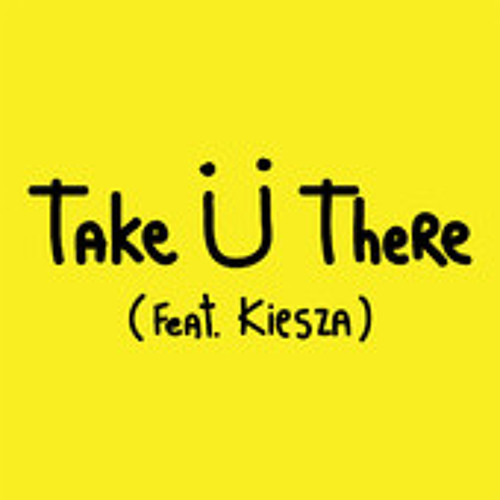 Jack Ü - Take Ü There (feat. Kiesza)