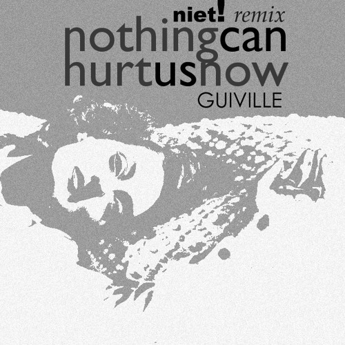 Nothing Can Hurt Us Now - GUIVILLE, remixed by niet!