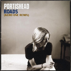 Roads (Kero One Remix) by Portishead