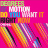 Degrees of Motion Do you want it right now (Bruce Remix)