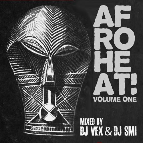 Afroheat! Volume One mixed by DJ VEX & DJ SMI