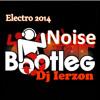 Bootleg Noise Mix 2014 - Dj Ierzon  [Project T] (Martin Garrix Remix) [Electronica Bootleg)