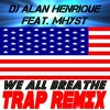 Dj Alan Henrique Feat. Mhyst - We All Breathe (TRAP Remix 2015)