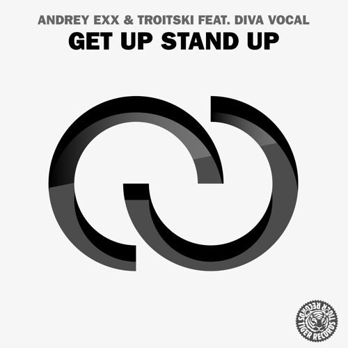 Andrey Exx & Troitski feat. Diva Vocal - Get Up Stand Up (Original Mix)