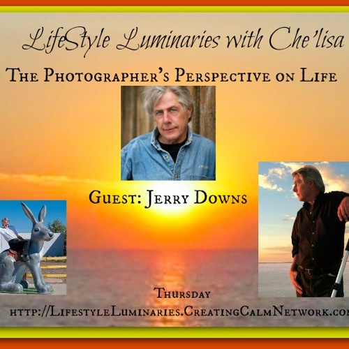 Lifestyle Luminaries with Che'lisa - Guest: Jerry Downs - The Photographer's Eye