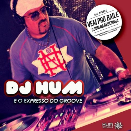 Dj Hum e o Expresso do Groove - Vem Pro Baile - Prod. Dj Hum