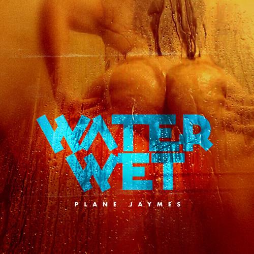 Plane Jaymes – Water Wet