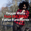 Reggie Watts - Fuck Shit Stack (Father Funk Remix) [FREE DOWNLOAD]