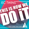 "EC TWINS - ""THIS IS HOW WE DO IT"" (ORIGINAL)(FREE DOWNLOAD)"