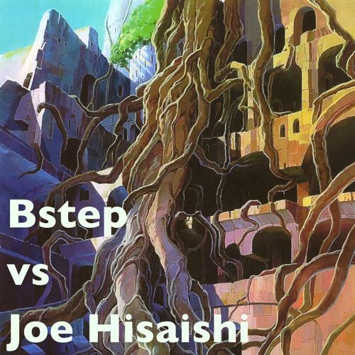 Bstep vs Joe Hisaishi