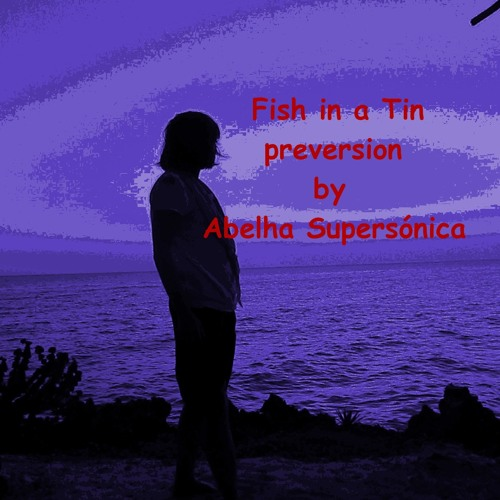 Fish In A Tin preversion By Abelha Supersónica