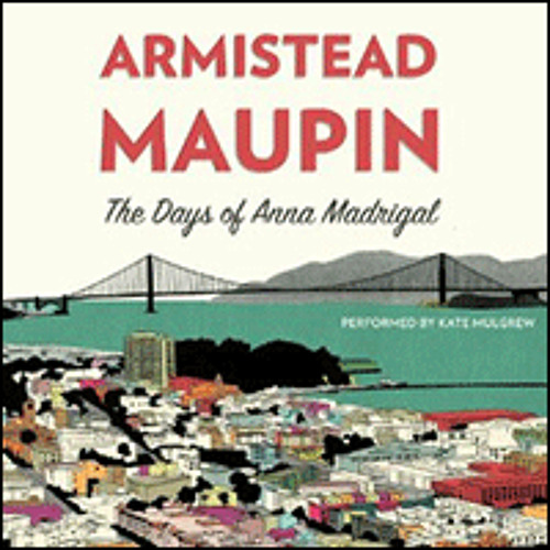 THE DAYS OF ANNA MADRIGAL By Armistead Maupin, Read By Kate Mulgrew