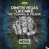 Dimitri vegas & Like Mike Vs Tujamo & Felguk - NOVA - BEATPORT #1