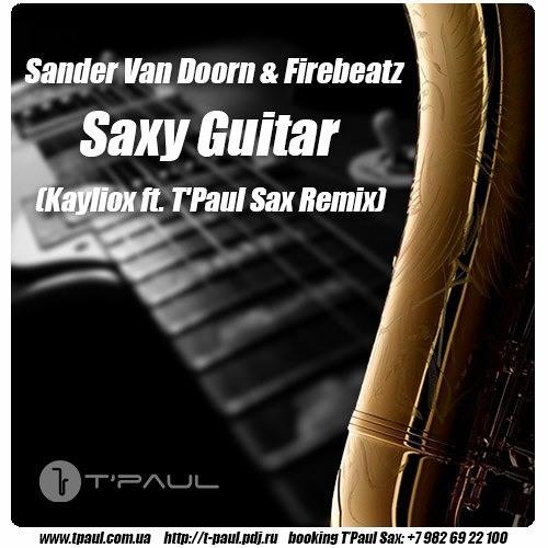 Sander Van Doorn & Firebeatz - Saxy Guitar (Kayliox feat. T`Paul Sax Remix)