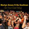 Martyn Green Ft Da Goofman - Go Your Own Way