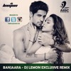 BANJAARA - DJ LEMON EXCLUSIVE REMIX - EK VILLAIN
