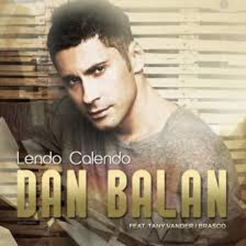 Dan Balan - Lendo Calendo ft (Tany Vander & Brasco ...