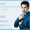 EMRAAN HASHMI MASHUP 2014 By DJ AAK - FREE DOWNLOAD BEST SONGS
