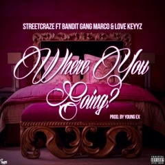 Streetcraze - Where You Going? ft. Bandit Gang Marco & Love Keyyz