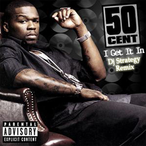 50 Cent - I Get It In (DJ Strategy Remix)