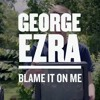 Blame it on Me ~ George Ezra [Full]