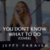 You Don't Know What To Do (Mariah Carey Cover) By Jeppy Paraiso