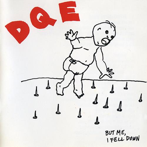 "D.Q.E. ""But Me, I Fell Down"""